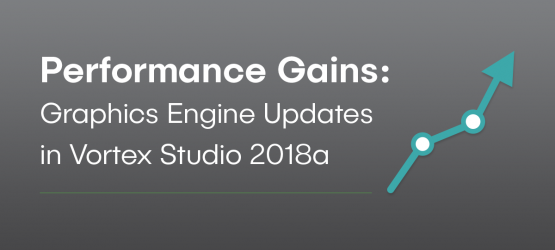 Performance Gains: Graphics Engine Updates in Vortex Studio 2018a