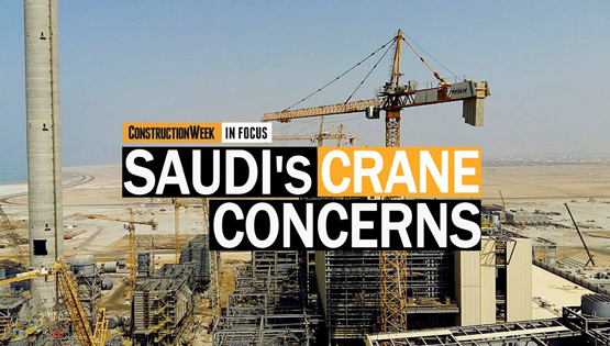 Construction Week In Focus: Crane Safety in Saudi Arabia